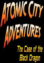 Atomic City Adventures - The Case of the Black Dragon Cover